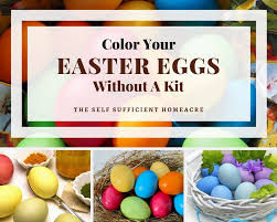 easter egg kits color your easter eggs without a kit the self sufficient homeacre