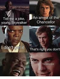 Take A Seat Meme - tell me a joke an arrest of the young skywalker chancellor i don t