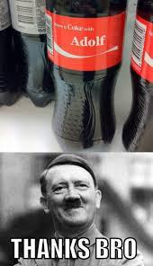 Coke Memes - share a coke with share a coke with adolf hitler thanks bro