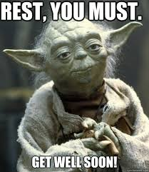 Funny Get Well Soon Memes - rest you must get well soon jpg 475 547 star wars pinterest