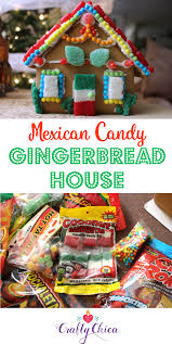 mexican candy gingerbread house mexican candy gingerbread and