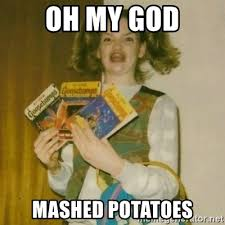 Mashed Potatoes Meme - ermahgerd mashed potatoes meme clearview windows