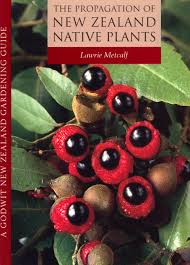 native plants new zealand the propagation of new zealand native plants by lawrie metcalf