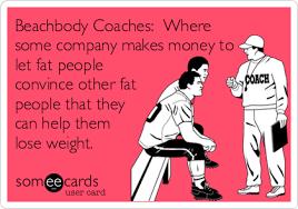 Beach Body Meme - beachbody coaches where some company makes money to let fat people