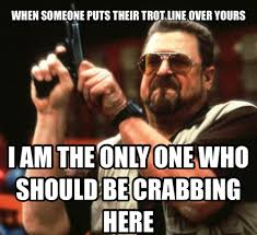 Troline Meme - when someone puts their trot line over yours i am the only one who