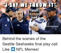 Seahawks Memes - i say we throw it memes4you behind the scenes of the seattle