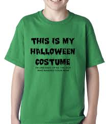 Halloween Shirt Costumes This Is My Halloween Costume The Guy Who Banged Your Mom Kids T Shirt
