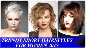 trendy short hairstyles for women 2017 youtube