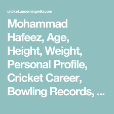 mohammad hafeez biography mohammad hafeez age height weight personal profile cricket