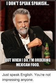 Speak Spanish Meme - i dont speak spanish but when i do im ordering mexican food