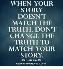 Your Story Meme - when your story doesnt match the truth don t change the truth to