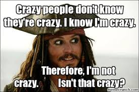 Crazy People Meme - people don t know they re crazy i know i m