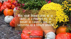 may your thanksgiving be as sweet as a pumpkin pie as bright as