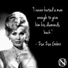 i never hated a man enough to give him his diamonds back u201d zsa