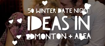 50 winter date ideas in edmonton area frugal