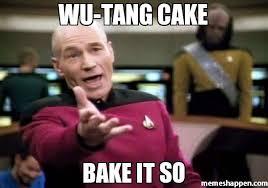 Wu Tang Meme - wu tang cake bake it so meme picard wtf 6659 memeshappen