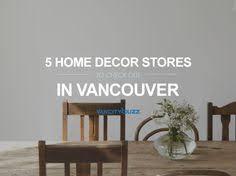 vancouver home decor stores 50 things to do in vancouver in january vancouver s best