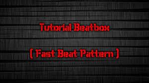 download video tutorial beatbox untuk pemula tutorial beatbox simple fast beat pattern bahasa indonesia youtube