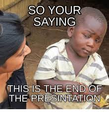 This Is The End Meme - so your saying this is the end of the presintation memes com