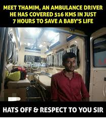 Ambulance Driver Meme - meet thamim an ambulance driver he has covered 516 kms in just 7