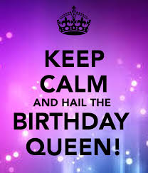 Keep Calm Birthday Meme - keep calm and hail the birthday queen poster cool stuff