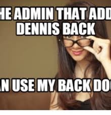 Dennis Meme - 25 best memes about pictures of back doors pictures of back
