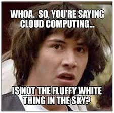I Became A Cloud Meme - 10 hilarious cloud computing memes that will make you laugh your ass