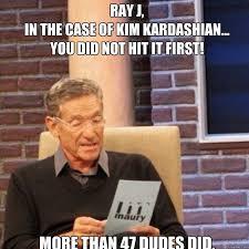 Ray J Kardashian Meme - ray j in the case of kim kardashian you did not hit it first