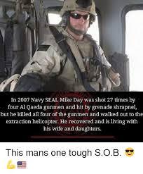 Navy Seal Meme - in 2007 navy seal mike day was shot 27 times by four al qaeda gunmen