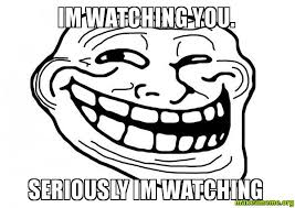 I M Watching You Meme - im watching you seriously im watching make a meme