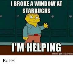 Meme Generator Windows 10 - i broke a window at starbucks helping memegenerator net kal el