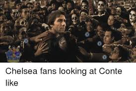 Chelsea Meme - 점 k chelsea fans looking at conte like chelsea meme on me me