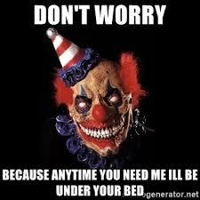 Scary Clown Meme - clown under bed meme mne vse pohuj