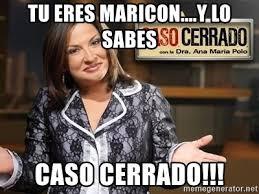 Maricon Meme - tu eres maricon y lo sabes caso cerrado caso cerrado meme