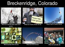 What We Think We Do Meme - breckenridge what people think we do meme by jnelke on deviantart