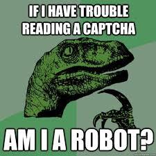 Captcha Memes - if i have trouble reading a captcha am i a robot philosoraptor