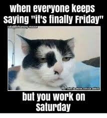 It S Saturday Meme - 25 best memes about work on saturday work on saturday memes