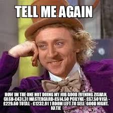 Not My Job Meme - meme creator tell me again how im the one not doing my job good