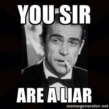 Liar Meme - you sir are a liar james bond meme generator ha pinterest