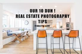 real estate photography tips our top 10 duh moments