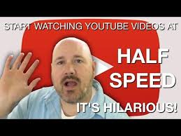 Meme Youtube Videos - watching youtube videos at half speed is really funny video
