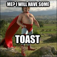 Nacho Libre Memes - toast me i will have some nacho libre quickmeme