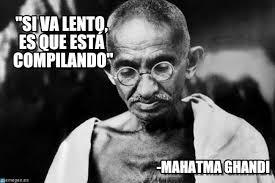 Gandhi Memes - si va lento es que est磧 compilando gandhi meme on memegen