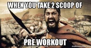 Preworkout Meme - when you take 2 scoop of pre workout the 300 make a meme