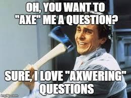 Axe Meme - christian bale with axe memes imgflip