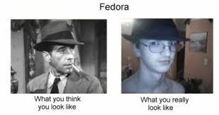 Fedora Meme - fedora what you really look like meme internet memes juxtapost