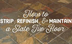 diy how to refinish seal and maintain a slate tile floor