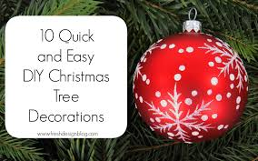 Easy Homemade Christmas Ornaments by 10 Quick And Easy Diy Christmas Tree Decorations Fresh Design Blog