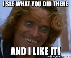 I See What You Did There Meme Generator - i see what you did there and i like it willem dafoe meme generator