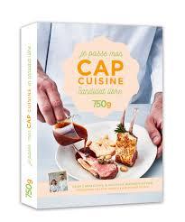 cap cuisine le livre indispensable pour passer votre cap cuisine en candidat libre